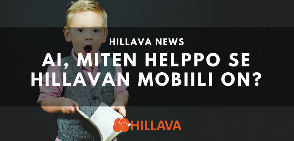 Ai, miten helppo se Hillavan mobiili on?